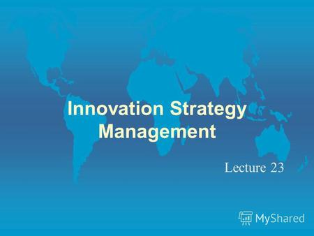 Innovation Strategy Management Lecture 23. Programme l Part 1 – The basis of Innovation l Part 2 – Innovation and New Product Development l Part 3 – Innovation.