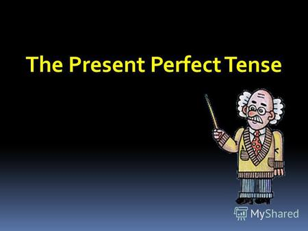 The Present Perfect Tense. Past PresentFuture already recently yet this year just lately ever never - когда действие совершено в прошлом, а результат.