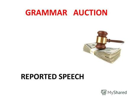 GRAMMAR AUCTION REPORTED SPEECH. These sentences are for sale. Some of them are correct, but some contain mistakes. You should buy as many correct sentences.