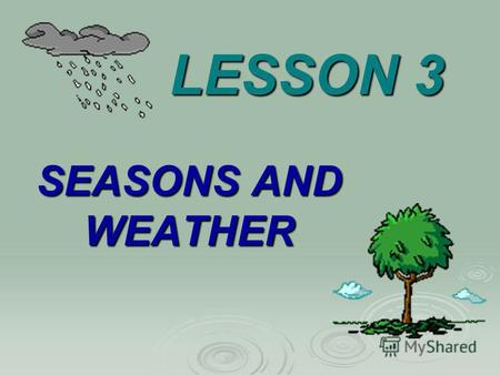 LESSON 3 SEASONS AND WEATHER. Read the words: ColdNiceSunnyHotWarmSummerGreenCloudySpringAutumnWinterFineSnowyWhiteRainy [w] [k] [t] [ai] [s] [d] [n]