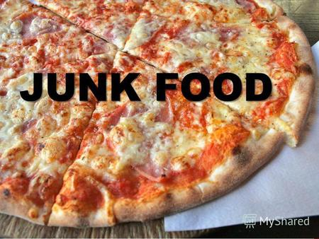 JUNK FOOD Basically, it is anything that is hight in calories but lacking in nutrition. Hamburgers, crips, chocolate bars and hot dogs fall into this category.
