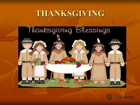 THANKSGIVING. Thanksgiving History Thanksgiving started in1621. A group of Pilgrims from England went to North America because they wanted religious freedom.