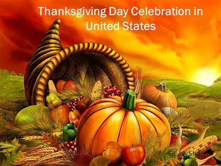 Thanksgiving Day Celebration in United States. Celebrated on the fourth Thursday in the month of November every year, it is a time for communal thanksgiving,