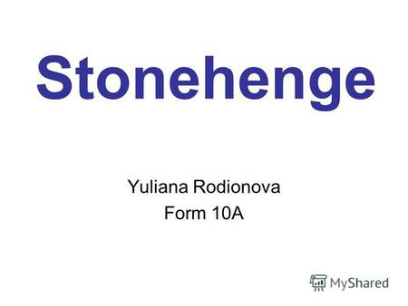 Stonehenge Yuliana Rodionova Form 10A. Map of Wiltshire showing the loca- tion of Stone- henge.