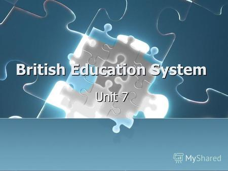 British Education System Unit 7. contents Introduction History Present education system Higher education Schools Today Introduction History Present education.