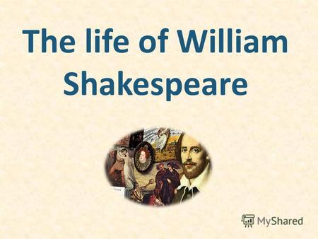 The life of William Shakespeare. April 23, 1564 Stratford-upon-Avon.