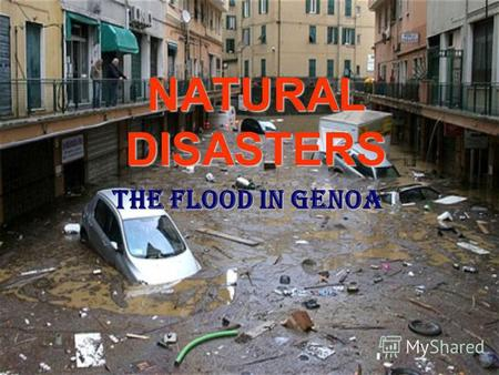 NATURAL DISASTERS The Flood In Genoa. G E N O A Genoa is a beautiful city and an important seaport in northern Italy, the capital of the Province of Genoa.