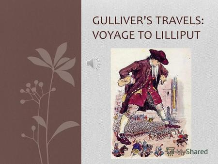 GULLIVER'S TRAVELS: VOYAGE TO LILLIPUT A Voyage to Lilliput is the first of four sections into which Gulliver's main voyages are separated into. In.