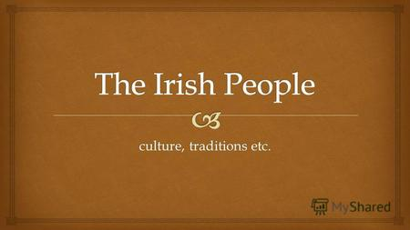 Culture, traditions etc.. So much so, in fact, that the country is full of them – from eating colcannon (a mixture of cabbage and mashed potatoes) on.