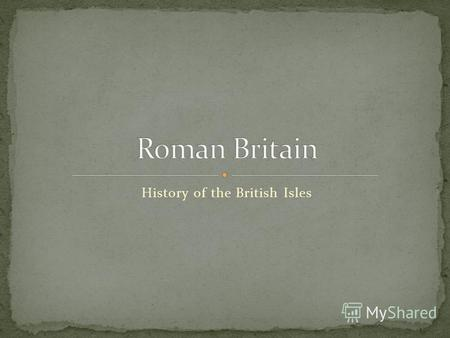 History of the British Isles. Roman Britain, referred to by the Romans as Britannia, was the part of the island of Great Britain controlled by the Roman.