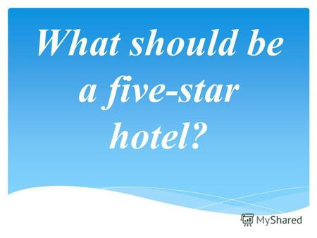 What should be a five-star hotel?. Tourism is impossible without hotels. This truth is known to every traveler. However, very often the case that the.