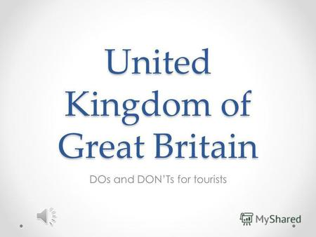 United Kingdom of Great Britain DOs and DONTs for tourists.
