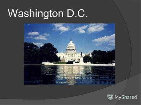 Washington D.C.. Washington is the capital of the United States of America. The city is on the left bank of the Potomac River. It was named after the.