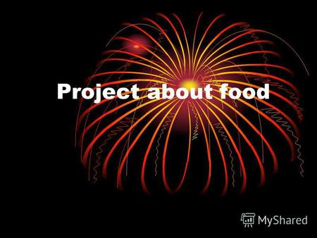 Project about food. The most popular food of today is FAST FOOD!