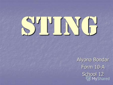Sting Alyona Bondar Form 10-A School 12. Sting Real name - Gordon Matthew Sumner, a British musician, actor and social activist. Real name - Gordon Matthew.