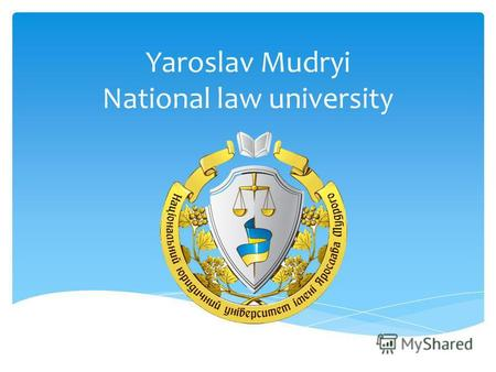 Yaroslav Mudryi National law university. About the University Yaroslav the Wise National Law University is self-governing (autonomous) state higher law.