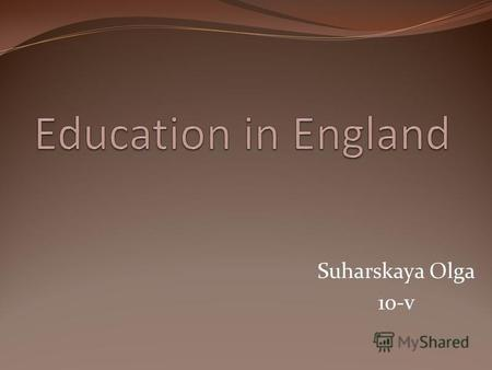 Suharskaya Olga 10-v. Education in England Education in England is overseen by the Department for Education and the Department for Business, Innovation.
