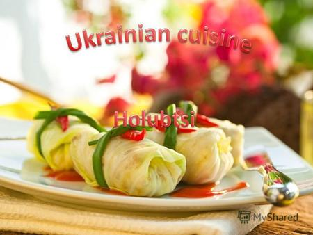 Ukrainian cuisine - national cookery, which has a long history and is famous for its diversity, has hundreds of recipes: soup and dumplings, palianytsia.