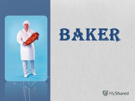 Baker Bakers make bread of the miscellaneous sort, long loafs, muffins, kinds of roll with distinctive shape, etc. He forms the recipes or uses the confirmed.
