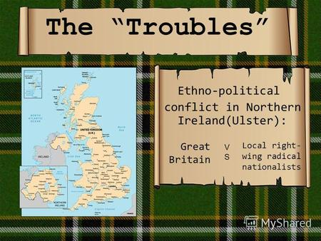 The Troubles Ethno-political conflict in Northern Ireland(Ulster): Great Britain Local right- wing radical nationalists VSVS.