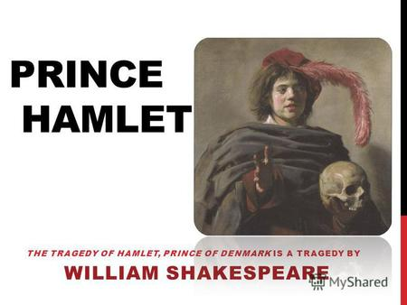 THE TRAGEDY OF HAMLET, PRINCE OF DENMARK IS A TRAGEDY BY WILLIAM SHAKESPEARE PRINCE HAMLET.