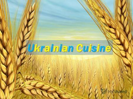 Ukrainian Cuisine. Ukrainian cuisine is very diverse and has a rich history.