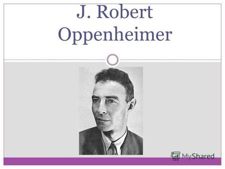 J. Robert Oppenheimer. Childhood and education Oppenheimer was born in New York City on April 22, 1904 Oppenheimer was initially schooled at Alcuin Preparatory.