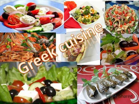Overview cuisine o The most characteristic and ancient element of Greek food is olive oil, which is present in almost all dishes. It is made from the.