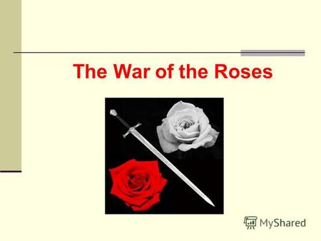 The War of the Roses. War of the Roses 1455-1485 Civil war in England, for the throne between the two branches of the Plantagenet dynasty - Lancaster.