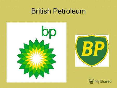British Petroleum. BP has many symbols BP`s Petroleum towers are in many countries around the world.