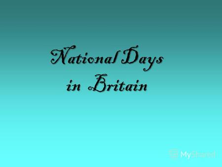 National Days in Britain National Days in Britain.