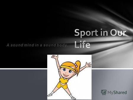 A sound mind in a sound body.. I think that sport is the key to health.