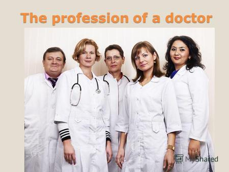 The profession of a doctor. There are many interesting and noble professions. I want to be a doctor. It is an interesting profession.