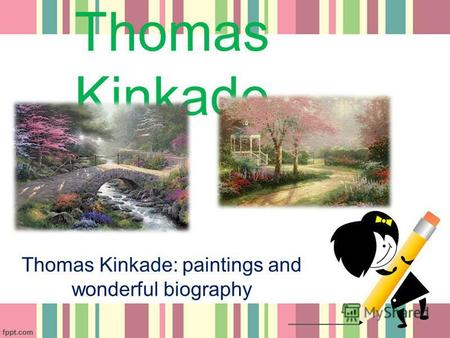 Thomas Kinkade Thomas Kinkade: paintings and wonderful biography.