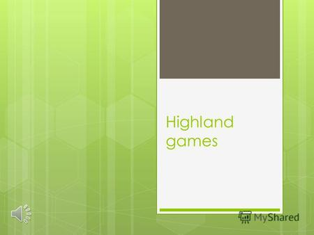 Highland games Brief information Highland games are events held throughout the year in Scotland and other countries. Certain aspects of the games are.
