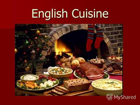 English Cuisine. The features of English cuisine English cuisine includes, traditions, styles and recipes associated with England; English cuisine includes,