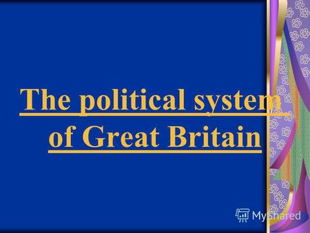 The political system of Great Britain The United Kingdom is situated in the north-west coast of Europe. It is consists of four countries: England, Wales,