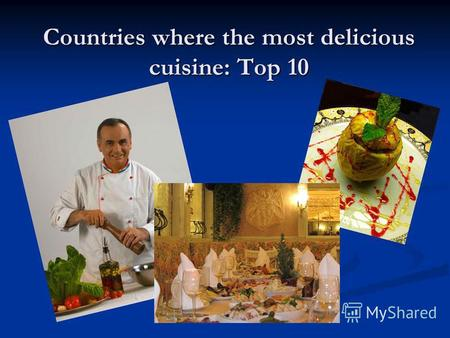 Countries where the most delicious cuisine: Top 10.