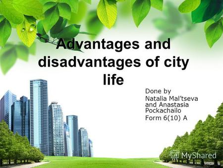 L/O/G/O Advantages and disadvantages of city life Done by Natalia Maltseva and Anastasia Pockachailo Form 6(10) A.