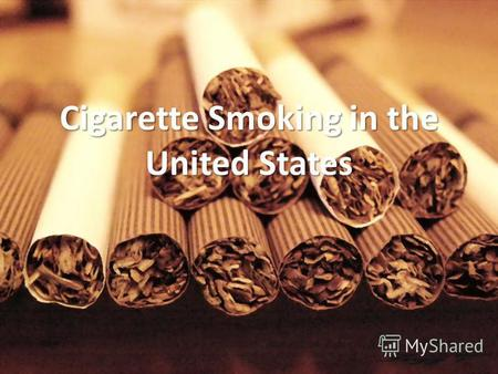 Cigarette Smoking in the United States. Current Cigarette Smoking Among U.S. Adults Aged 18 Years and Older Tobacco use remains the single largest preventable.