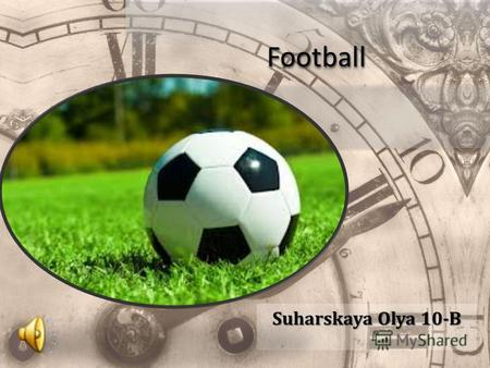FootballFootball Suharskaya Olya 10-B. Association football, commonly known as football or soccer, is a sport played between two teams of eleven players.