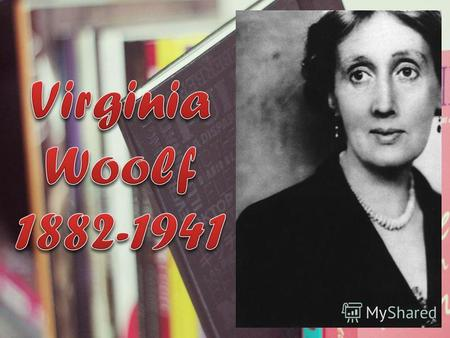 Virginia Woolf was the daughter of a Victorian critic, philosopher, biographer, and scholar Leslie Stephen. She was brought up in a large family where.