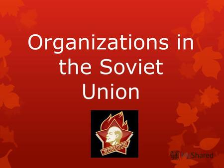 Organizations in the Soviet Union. The main goals and duties of Young Pioneers and requirements of membership were specified by the Regulations of the.
