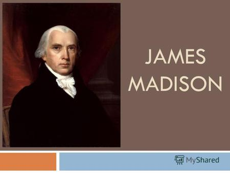 JAMES MADISON. The fourth President of the USA James Madison was an American statesman, political theorist and the fourth President of the United States.