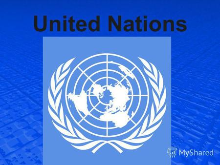 United Nations. The United Nations is an international organization created to maintain and strengthen international peace and security, development of.
