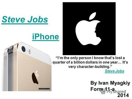 Im the only person I know thats lost a quarter of a billion dollars in one year… Its very character-building. Steve JobsSteve Jobs iPhone By Ivan Myagkiy.