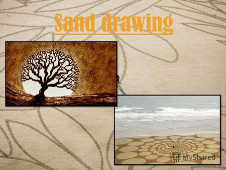 Sand drawing. SAND ART is a young and perspective art form which came about the 1970s. The founder of this trend is an American Caroline Leaf who created.