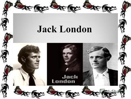 Jack London. Introduction Introduction Born On: January 12, 1876 Born In: San Francisco, California Married: Bess Maddern and then later Charmian Kittredge.