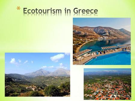 * Eco-tourism has become an increasingly popular tourist option in Greece and in recent years the Greek government has recognised the importance of preserving.