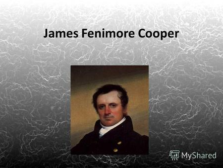 James Fenimore Cooper James Fenimore Cooper was one of Americas first great novelists because he helped to create a sense of American history through.